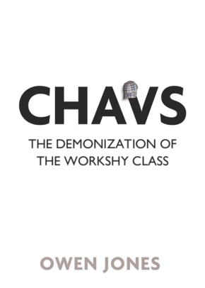 Book Review: Chavs The Demonization of the working class by OwenJones