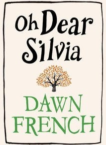 Book Review: Oh Dear Silva – Dawn French